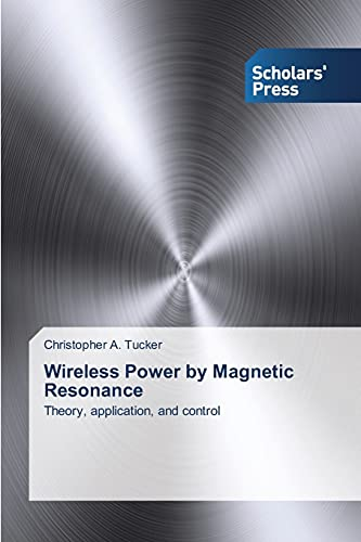 Wireless Power by Magnetic Resonance By Tucker Christopher a