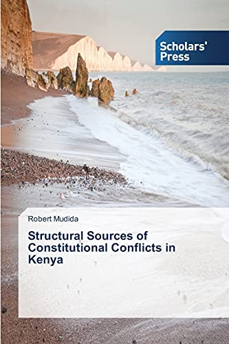 Structural Sources of Constitutional Conflicts in Kenya By Mudida Robert