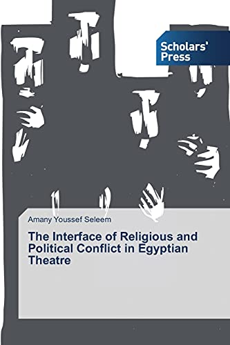 The Interface of Religious and Political Conflict in Egyptian Theatre By Amany Youssef Seleem