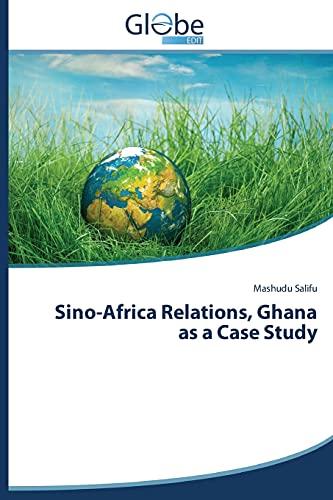 Sino-Africa Relations, Ghana as a Case Study By Salifu Mashudu