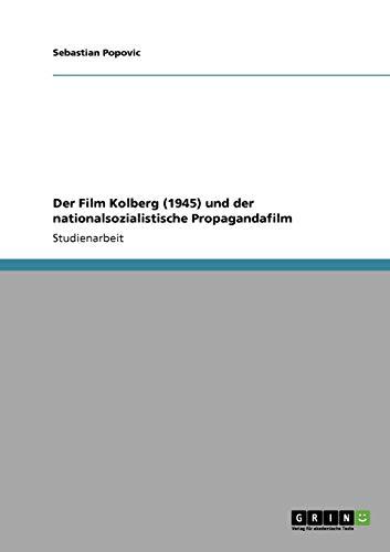 Der Film Kolberg (1945) und der nationalsozialistische Propagandafilm By Sebastian Popovic