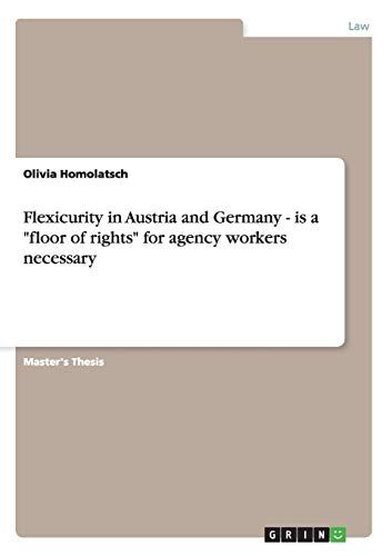 Flexicurity in Austria and Germany - is a floor of rights for agency workers necessary By Olivia Homolatsch