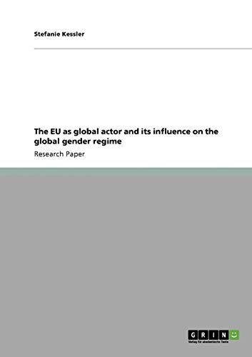 The EU as global actor and its influence on the global gender regime By Stefanie Kessler