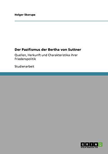 Der Pazifismus der Bertha von Suttner By Holger Skorupa