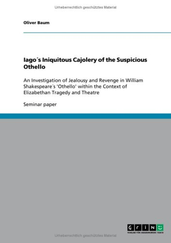 Iagos Iniquitous Cajolery of the Suspicious Othello By Oliver Baum