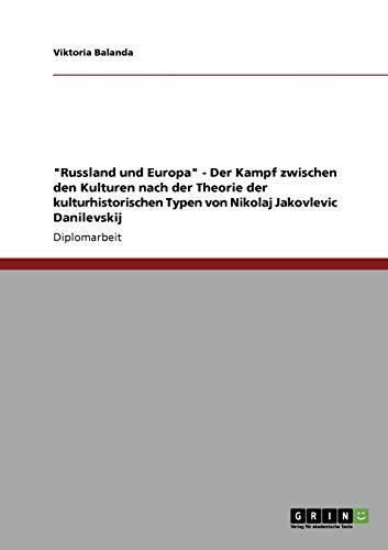 Russland und Europa - Der Kampf zwischen den Kulturen nach der Theorie der kulturhistorischen Typen von Nikolaj Jakovlevic Danilevskij By Viktoria Balanda