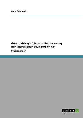 Spektralismus. Gerard Griseys Accords Perdus - cinq miniatures pour deux cors en fa By Hans Gebhardt