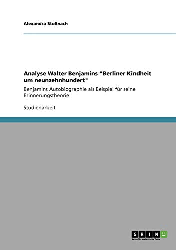 Analyse Walter Benjamins Berliner Kindheit um neunzehnhundert By Alexandra Stossnach