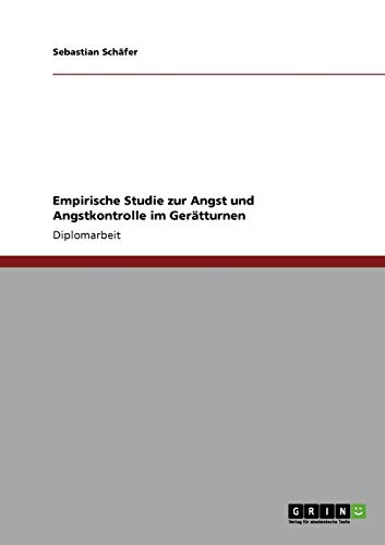 Empirische Studie zur Angst und Angstkontrolle im Geratturnen By Sebastian Schafer