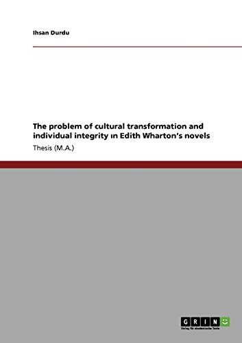 The problem of cultural transformation and individual integrity ın Edith Wharton's novels By Ihsan Durdu
