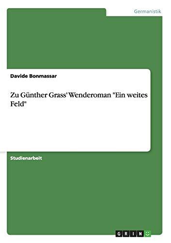 Zu Gunther Grass' Wenderoman Ein weites Feld By Davide Bonmassar