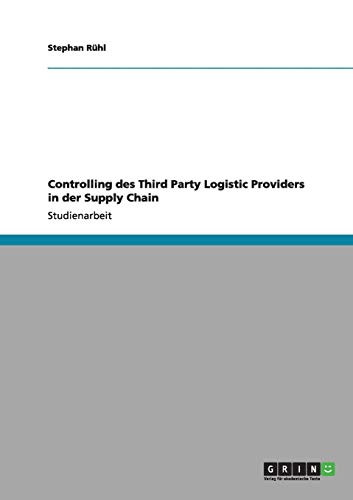 Controlling des Third Party Logistic Providers in der Supply Chain By Stephan Ruhl
