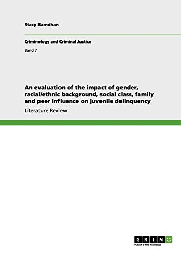An evaluation of the impact of gender, racial/ethnic background, social class, family and peer influence on juvenile delinquency By Stacy Ramdhan