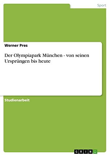 Der Olympiapark Munchen - von seinen Ursprungen bis heute By Werner Pres
