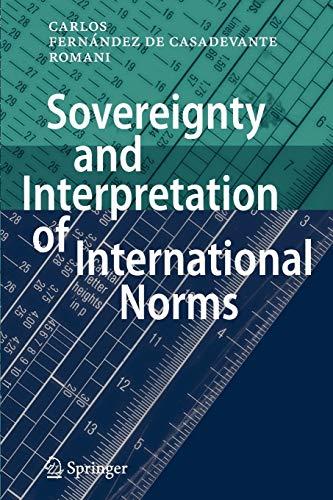 Sovereignty and Interpretation of International Norms By Carlos Fernandez de Casadevante y Rom