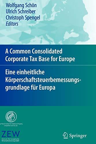 A Common Consolidated Corporate Tax Base for Europe -- Eine Einheitliche Korperschaftsteuerbemessungsgrundlage Fur Europa By Wolfgang Schon