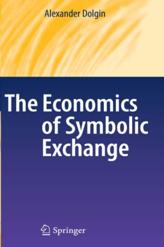 The Economics of Symbolic Exchange By Alexander Dolgin