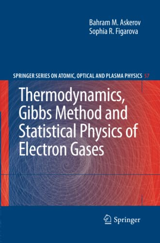 Thermodynamics, Gibbs Method and Statistical Physics of Electron Gases By Bahram M. Askerov