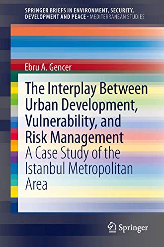 The Interplay between Urban Development, Vulnerability, and Risk Management By Ebru A. Gencer