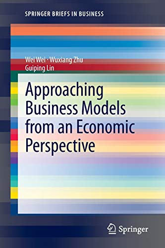 Approaching Business Models from an Economic Perspective By Wei Wei