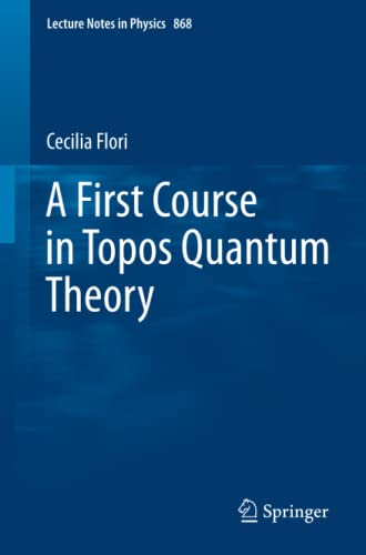 A First Course in Topos Quantum Theory By Cecilia Flori