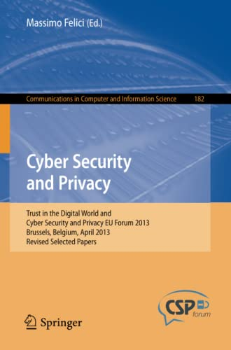 Cyber Security and Privacy: Trust in the Digital World and Cyber Security and Privacy EU Forum 2013, Brussels, Belgium, April 2013, Revised Selected ... in Computer and Information Science) by Edited by Massimo Felici