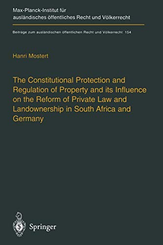 The Constitutional Protection and Regulation of Property and its Influence on the Reform of Private Law and Landownership in South Africa and Germany By Hanri Mostert