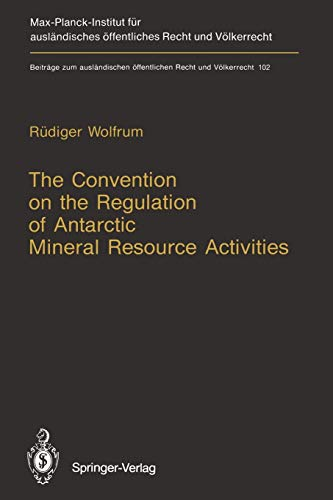 The Convention on the Regulation of Antarctic Mineral Resource Activities By Rudiger Wolfrum