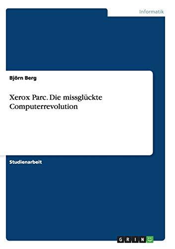Xerox Parc. Die missgluckte Computerrevolution By Bjoern Berg