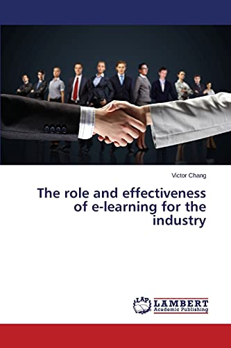 The Role and Effectiveness of E-Learning for the Industry By Chang Victor