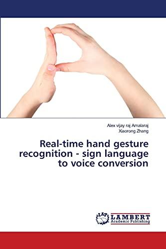 Real-Time Hand Gesture Recognition - Sign Language to Voice Conversion By Amalaraj Alex Vijay Raj