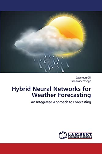 Hybrid Neural Networks for Weather Forecasting By Gill Jasmeen