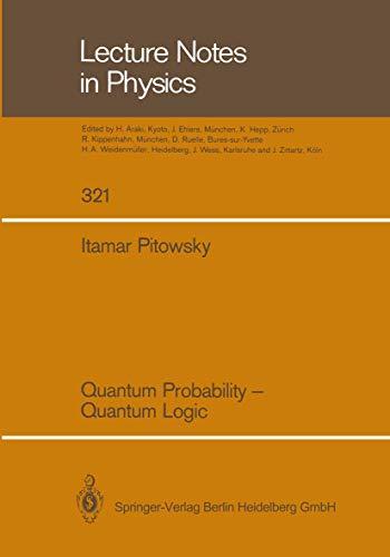 Quantum Probability - Quantum Logic By Itamar Pitowsky