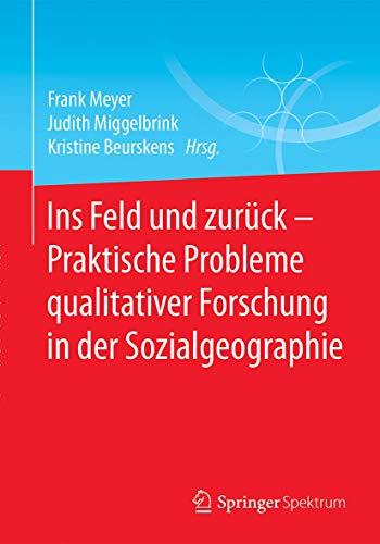 Ins Feld Und Zuruck - Praktische Probleme Qualitativer Forschung in Der Sozialgeographie By Frank Meyer