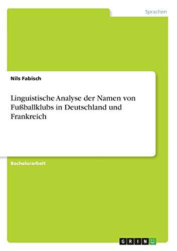 Linguistische Analyse der Namen von Fussballklubs in Deutschland und Frankreich By Nils Fabisch