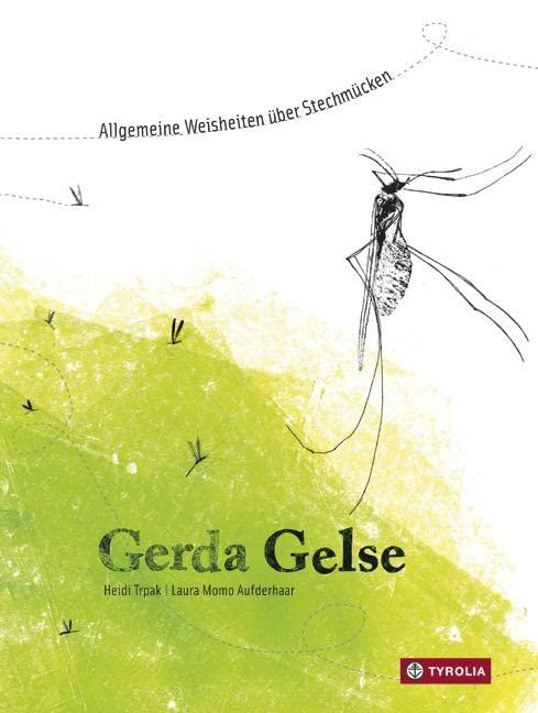 Gerda Gelse: Allgemeine Weisheiten über Stechmücken By Heidi Trpak