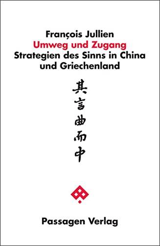 Umweg und Zugang: Strategien des Sinns in China und Griechenland By Franois Jullien