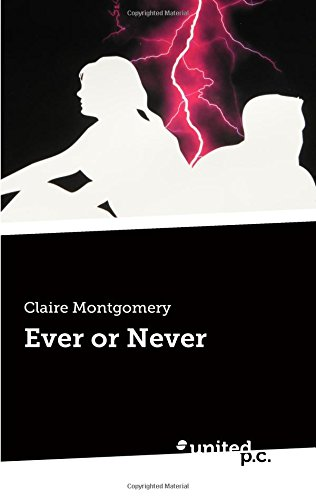 Ever or Never By Claire Montgomery