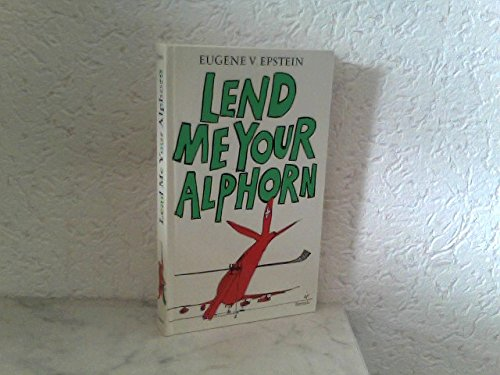 Lend me your alphorn: Further tales of life in Switzerland By Eugene V Epstein