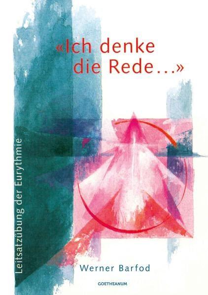 «Ich denke die Rede ...»: Leitsatzübung der Eurythmie By Werner Barfod