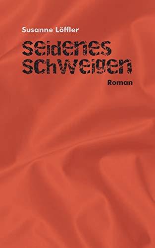 Seidenes Schweigen By Susanne Loeffler