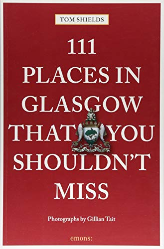 111 Places in Glasgow That You Shouldn't Miss By Tom Shields