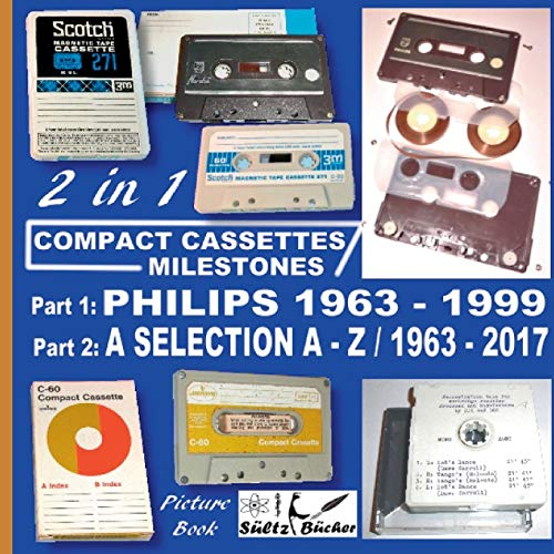 Compact Cassettes Milestones - Philips 1963 - 1999 - including Norelco and Mercury & a Selection from A - Z / 1963 - 2017 By Uwe H Sueltz