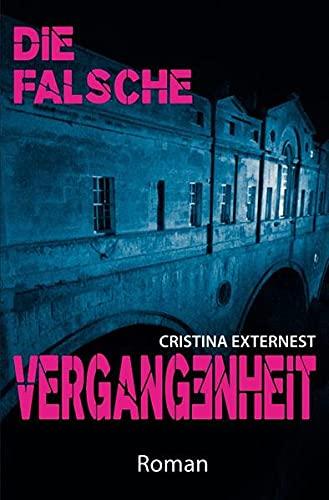 Die falsche Vergangenheit By Cristina Externest