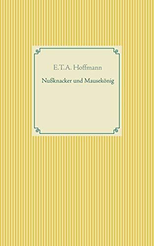 Nussknacker und Mausekoenig By E T a Hoffmann