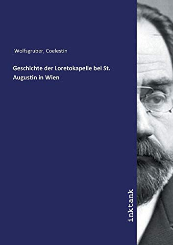 Geschichte der Loretokapelle bei St. Augustin in Wien By Coelestin Wolfsgruber