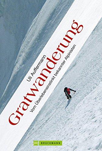 Gratwanderung: Vom Überlebensinstinkt bekannter Alpinisten By Uli Auffermann