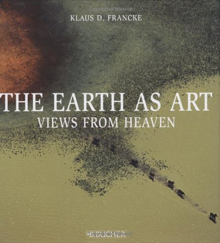 The Earth as Art By Klaus D. Francke