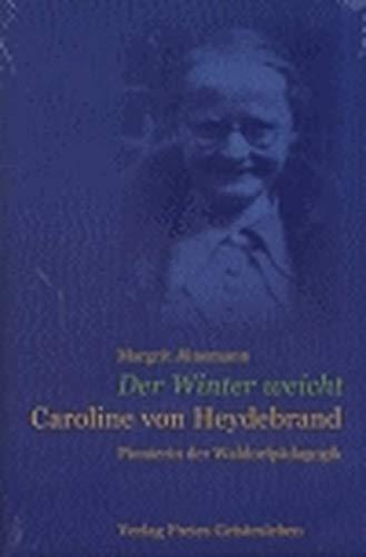 Der Winter weicht - Caroline von Heydebrand: Pionierin der Waldorfpädagogik