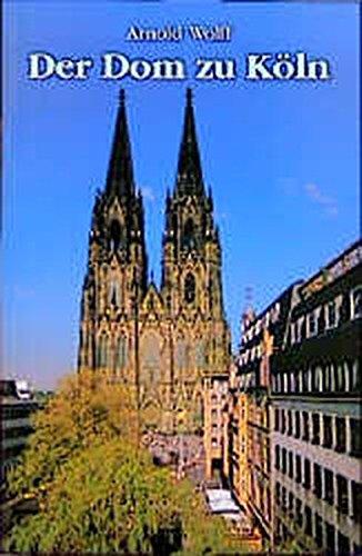 Der Dom zu Köln: Seine Geschichte, seine Kunstwerke By Arnold Wolff